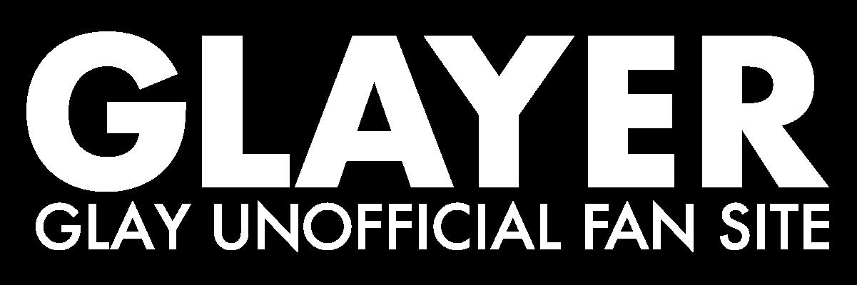 GLAYER|GLAYファンのためのGLAY情報サイト